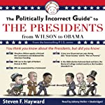 The Politically Incorrect Guide to the Presidents: From Wilson to Obama | Steven F. Hayward