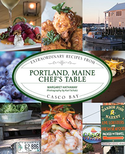 Casco Bay Portland Maine - Portland, Maine Chef's Table: Extraordinary Recipes From Casco Bay