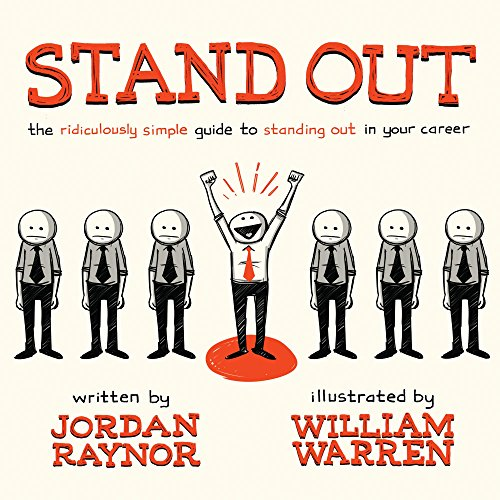 Stand Out: The Ridiculously Simple Guide to Standing Out in Your Career