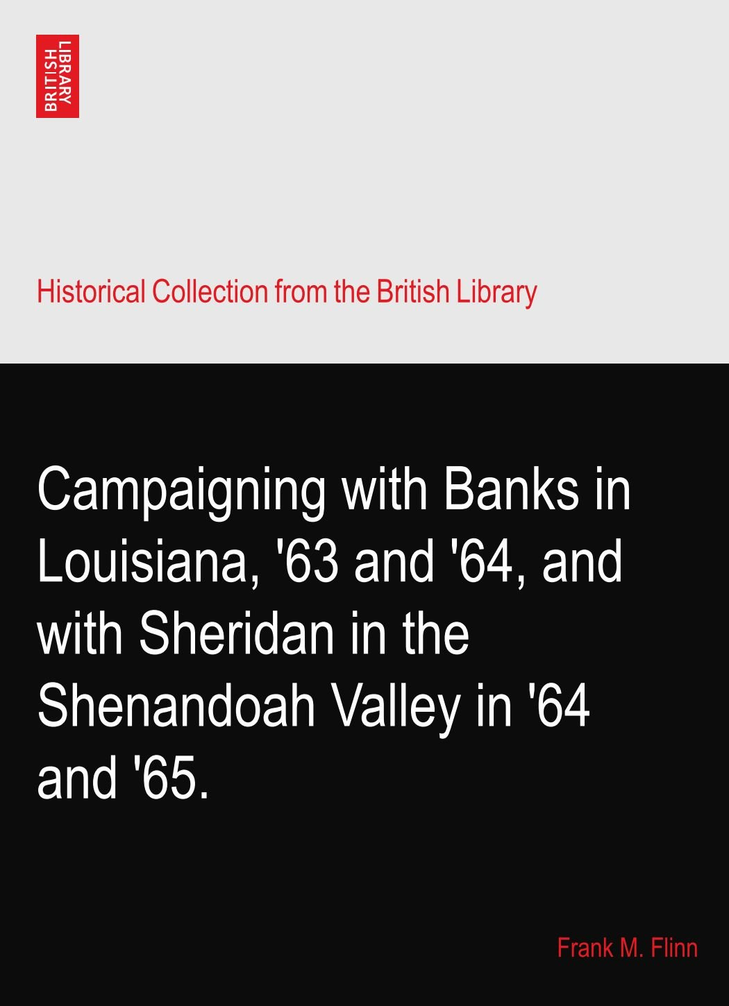 Read Online Campaigning with Banks in Louisiana, '63 and '64, and with Sheridan in the Shenandoah Valley in '64 and '65. ebook
