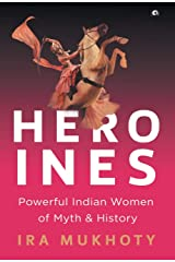 Heroines: Powerful Indian Women of Myth and History Hardcover