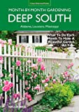 Deep South Month-by-Month Gardening: What to Do Each Month to Have a Beautiful Garden All Year - Alabama, Louisiana, Mississippi