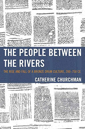 The People between the Rivers: The Rise and Fall of a Bronze Drum Culture, 200–750 CE (Asia/Pacific/Perspectives) by Rowman & Littlefield Publishers