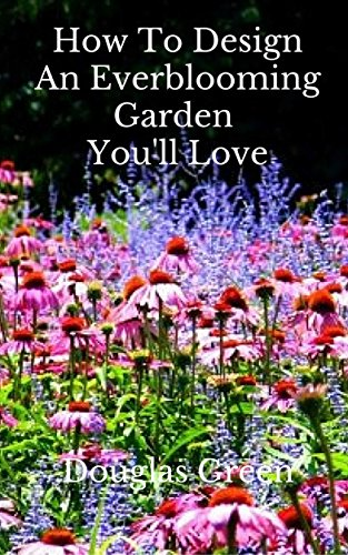 How To Design An Everblooming Garden You'll Love: Your Perennial Garden Can Bloom All Summer