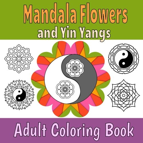 Mandala Flowers and Yin Yangs Adult Coloring Book: Stress Management Coloring For Growups (Adult Activity Book) ()