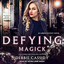 Defying Magick: Witch Blood Chronicles, Book 2 Audiobook by Debbie Cassidy Narrated by Zehra Jane Naqvi