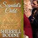 Scandal's Child Audiobook by Sherrill Bodine Narrated by Heather Wilds