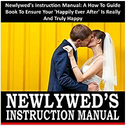Newlywed's Instruction Manual: A How to Guide Book to Ensure Your
