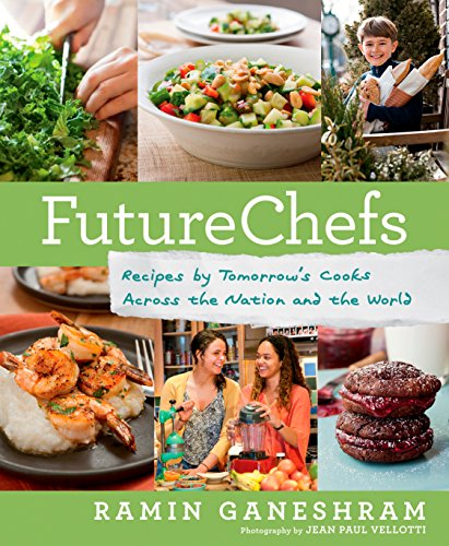 FutureChefs: Recipes by Tomorrow#s Cooks Across the Nation and the World by Ramin Ganeshram