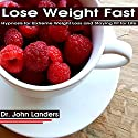 Lose Weight Fast: Hypnosis for Extreme Weight Loss and Staying Fit for Life Audiobook by Dr. John Landers Narrated by Elizabeth Green
