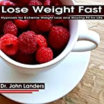 Lose Weight Fast: Hypnosis for Extreme Weight Loss and Staying Fit for Life | Dr. John Landers