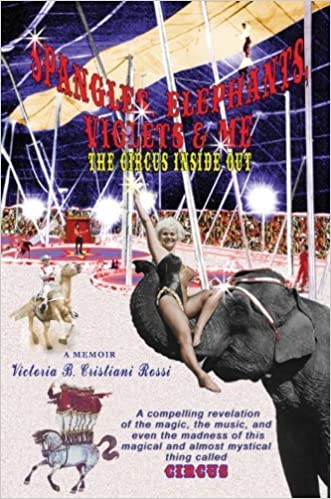 Book Spangles, Elephants, Violets & Me: The Circus Inside Out by Victoria Cristiani Rossi (2007-09-05)