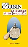 Le miasme et la jonquille: L'odorat et l'imaginaire social, XVIIe-XIXe siècles (Champs Histoire)