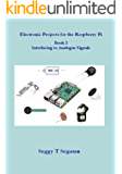 Electronic Projects for the Raspberry Pi - Book 2: Interfacing to Analogue Signals (English Edition)