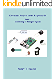 Electronic Projects for the Raspberry Pi: Book 2 - Interfacing to Analogue Signals