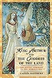 King Arthur and the Goddess of the Land, Caitlín Matthews, 0892819219