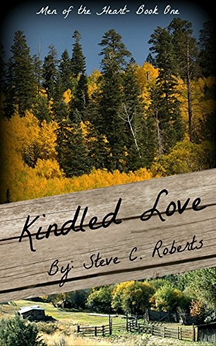 Kindled Love: Men of the Heart - Book One by [Roberts, Steve]