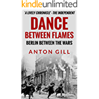 Dance Between Flames: Berlin Between the Wars