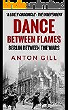 Dance Between Flames: Berlin Between the Wars