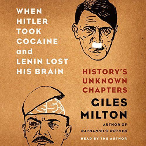 When Hitler Took Cocaine and Lenin Lost His Brain: History's Unknown Chapters by Macmillan Audio