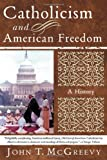 Catholicism and American Freedom: A History, John T. McGreevy, 039332608X