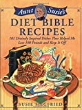 img - for Aunt Susie's Diet Bible Recipes: 101 Divinely Inspired Dishes That Helped Me Lose 100 Pounds and Keep It Off! book / textbook / text book