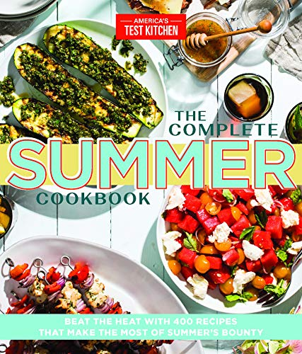 The Complete Summer Cookbook: Beat the Heat with 400 Recipes that Make the Most of Summer's Bounty