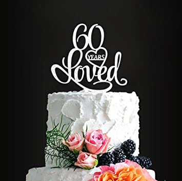 Acrylic Custom 60 Years Loved Birthday Cake Topper 60th Party Decorations Wedding
