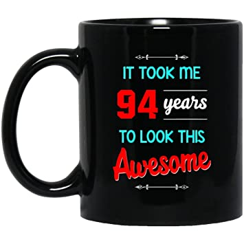 94th Birthday Mug It Took Me 94 Year To Look This Awesome Old