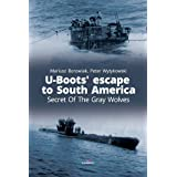 U-Boots' Escape to South America: Secret Of The Gray Wolves (Connoisseur's Books)