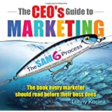 The CEO's Guide to Marketing: The Book Every Marketer Should Read Before Their Boss Does