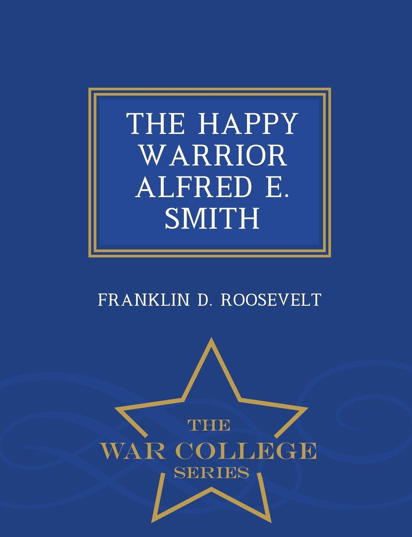 THE HAPPY WARRIOR ALFRED E. SMITH - War College Series ebook