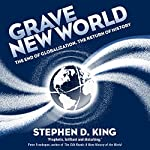 Grave New World: The End of Globalization, the Return of History | Stephen D. King