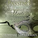 Passing Through Water: Redemption's Price, Book 1 Audiobook by Catrina J. Sparkman Narrated by Will Lewis
