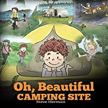 Oh, Beautiful Camping Site: Camping Book for Kids Audiobook by Steve Herman Narrated by Steven W. Johnston