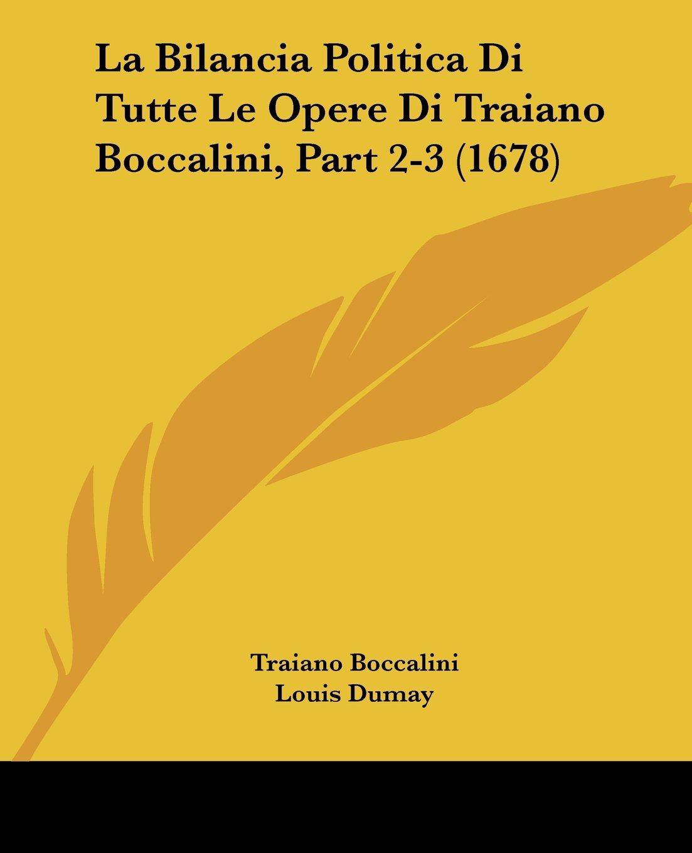 Read Online La Bilancia Politica Di Tutte Le Opere Di Traiano Boccalini, Part 2-3 (1678) (Italian Edition) pdf