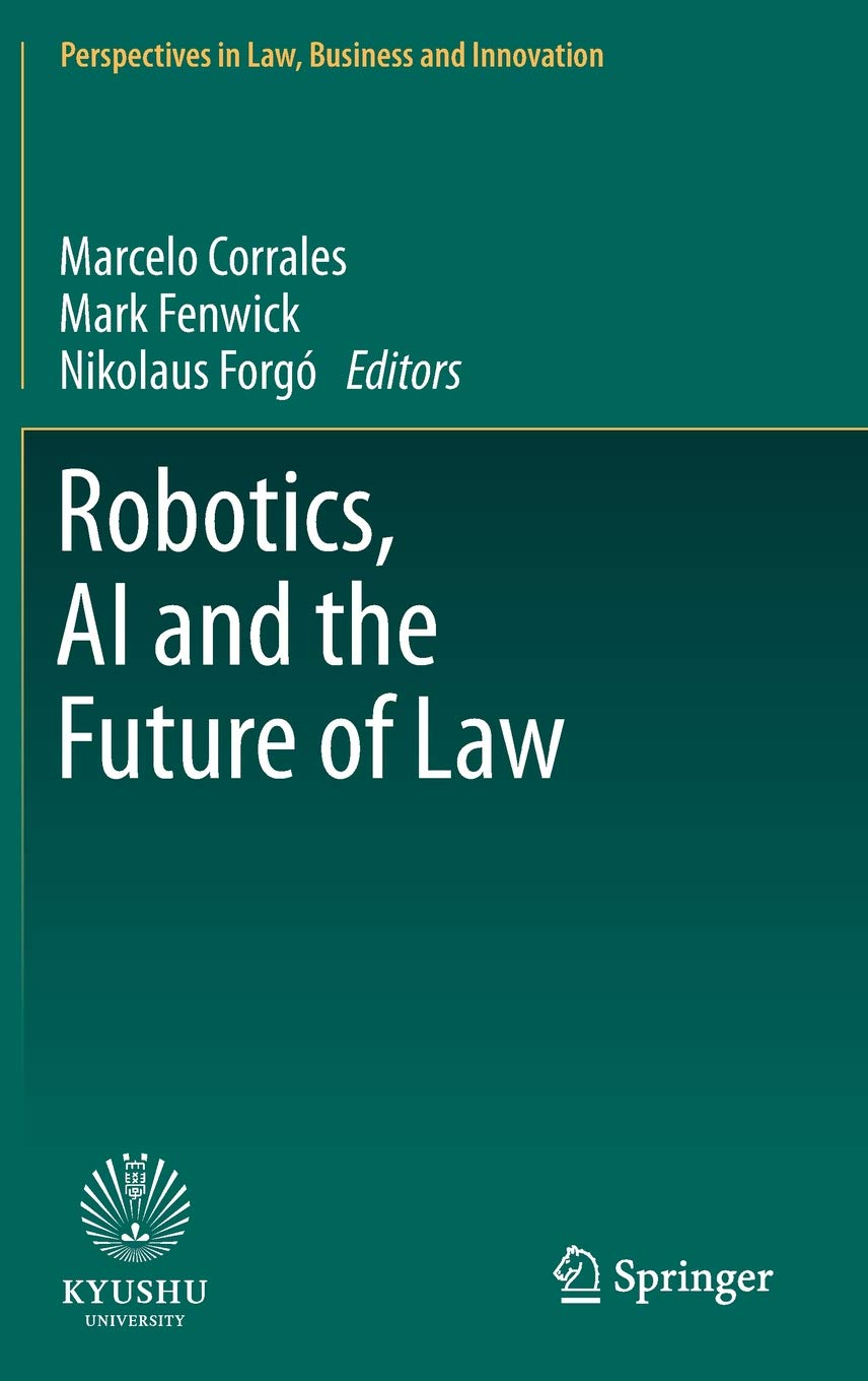 Robotics, AI and the Future of Law (Perspectives in Law, Business and Innovation) by Springer
