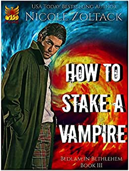 How to Stake a Vampire (Bedlam in Bethlehem Book 3) by [Zoltack, Nicole]