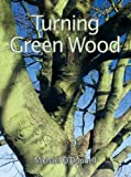 Turning Green Wood by O'Donnell, Michael (July 27, 2000) Paperback