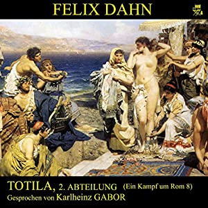 Totila, 2. Abteilung (Ein Kampf um Rom 8) Hörbuch