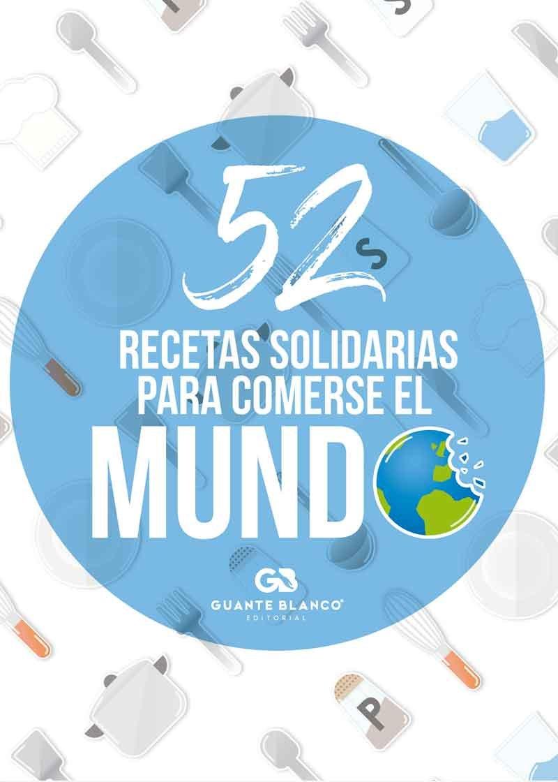 52 RECETAS SOLIDARIAS PARA COMERSE EL MUNDO Guante Blanco ...