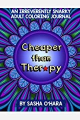 Cheaper than Therapy: An Irreverently Snarky Adult Coloring Journal (Irreverent Book) (Volume 6) Paperback