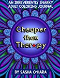 Download Cheaper than Therapy: An Irreverently Snarky Adult Coloring Journal (Irreverent Book) (Volume 6) in PDF ePUB Free Online