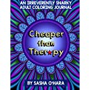 Cheaper than Therapy: An Irreverently Snarky Adult Coloring Journal (Irreverent Book) (Volume 6)