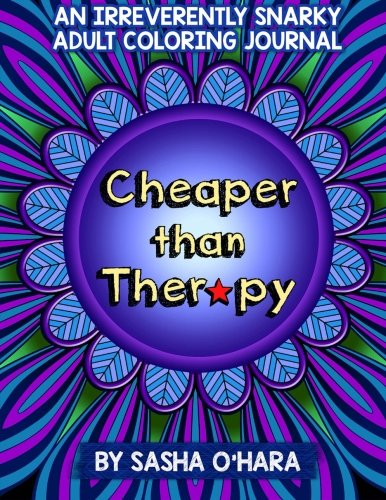 Cheaper than Therapy: An Irreverently Snarky Adult Coloring Journal (Irreverent Book) (Volume 6) -