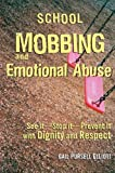 School Mobbing and Emotional Abuse: See it - Stop it - Prevent it with Dignity and Respect