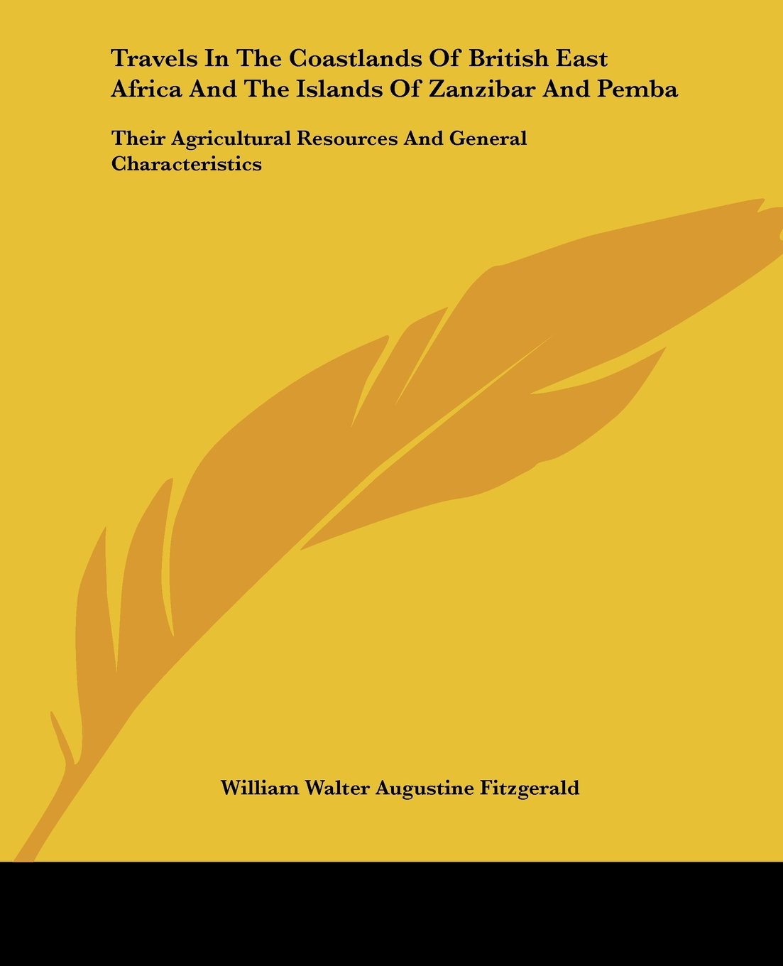 Travels In The Coastlands Of British East Africa And The Islands Of Zanzibar And Pemba: Their Agricultural Resources And General Characteristics