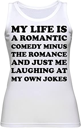 My Life Is A Romantic Comedy Minus Romance Just Me Laughing At My Own Jokes Camiseta sin Mangas para Mujer