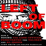 Left of Boom: How a Young CIA Case Officer Penetrated the Taliban and Al-Qaeda | Ralph Pezzullo,Douglas Laux