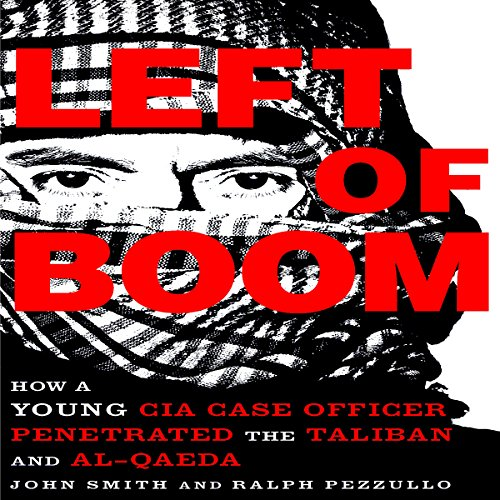 Left of Boom: How a Young CIA Case Officer Penetrated the Taliban and Al-Qaeda cover